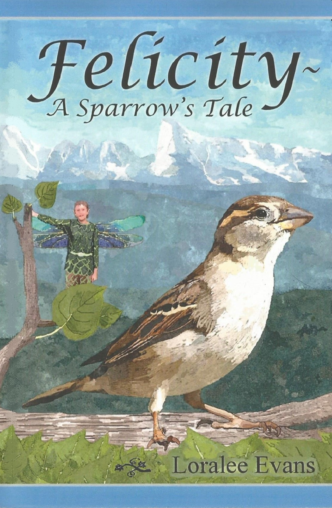 Felicity~ A Sparrow's Tale by Loralee Evans